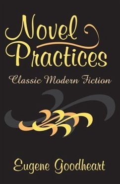 Novel Practices: Classic Modern Fiction - Goodheart, Eugene