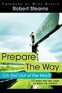 Prepare the Way (or Get Out of the Way!): 12 Issues That Will Make or Break the Church