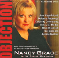 Objection!: How High-Priced Defense Attorneys, Celebrity Defendants, and a 24/7 Media Have Hijacked Our Criminal Justice System - Nancy Grace