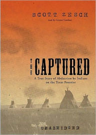 The Captured: A True Story of Abduction by Indians on the Texas Frontier - Scott Zesch