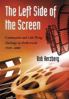 The Left Side of the Screen: Communist and Left-Wing Ideology in Hollywood, 1929-2009