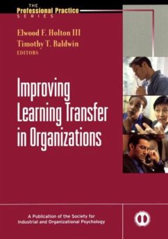 Improving Learning Transfer in Organizations - Holton, Elwood F. Baldwin, Timothy T.