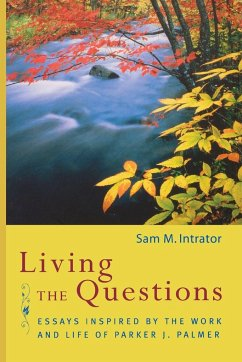 Living the Questions: Essays Inspired by the Work and Life of Parker J. Palmer - Herausgeber: Intrator, Sam M.