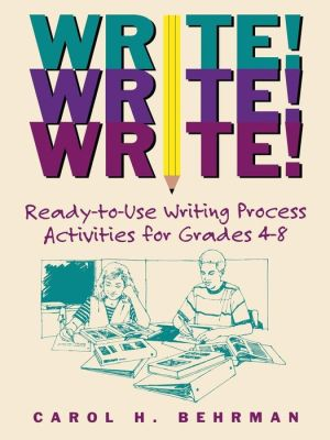 Write! Write! Write!: Ready-to-Use Writing Process Activities for Grades 4-8 - Carol H. Behrman