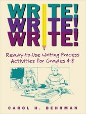Write! Write! Write!: Ready-To-Use Writing Process Activities for Grades 4-8 - Behrman, Carol H.