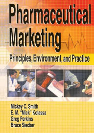 Pharmaceutical Marketing: Principles, Environment, and Practice - Eugene Mick Kolassa