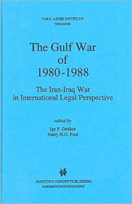 The Gulf War of 1980-1988 (Dekker: the gulf war of 1980-1988): The Iran-Iraq War in International Legal Perspective - Harry H.G. Post