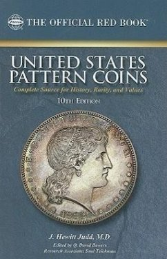 United States Pattern Coins: Experimental and Trial Pieces: Complete Source for History, Rarity, and Values - Judd, J. Hewitt