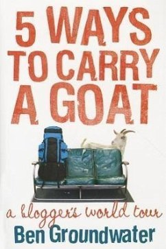 5 Ways to Carry a Goat: A Blogger's World Tour - Groundwater, Ben