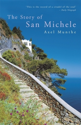 The Story of San Michele - A magical memoir of turning dreams into reality - Munthe, Axel