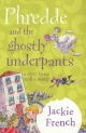 Phredde And The Ghostly Underpants: A Story To Eat With A Mango - French Jackie