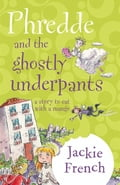 Phredde And The Ghostly Underpants: A Story To Eat With A Mango - Jackie French