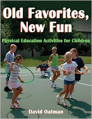 Old Favorites, New Fun: PE Activities for Children - David Oatman