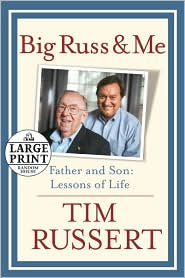 Big Russ and Me: Father and Son: Lessons of Life - Tim Russert