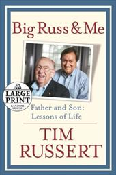 Big Russ and Me: Father and Son: Lessons of Life - Russert, Tim
