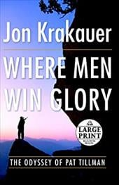 Where Men Win Glory: The Odyssey of Pat Tillman - Krakauer, Jon