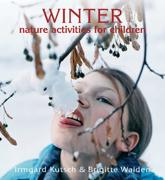 Winter Nature Activities for Children - Irmgard Kutsch (author), Brigitte Walden (author), Jane R. Helmchen (translator), Dagmar Israel (foreword)
