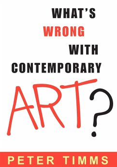 What's Wrong with Contemporary Art? - Timms, Peter