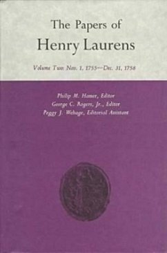 The Papers of Henry Laurens, Volume 2: November 1, 1755-December 31, 1758 - Herausgeber: Hamer, Phillip M. Wehage, Peggy J. Rogers Jr, George C.