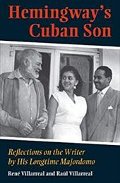 Hemingway's Cuban Son: Reflections on the Writer by His Longtime Majordomo - Villarreal, Rene / Villarreal, Raul