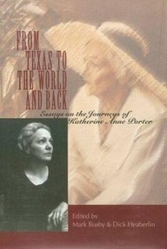 From Texas to the World and Back: Essays on the Journeys of Katherine Anne Porter - Colquitt, Betsy