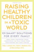 Raising Healthy Children in a Toxic World: 101 Smart Solutions for Every Family