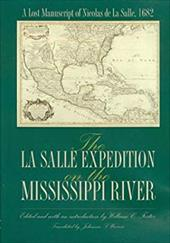 The La Salle Expedition on the Mississippi River: A Lost Manuscript of Nicolas de La Salle, 1682 - La Salle, Nicolas de / Foster, William C. / Warren, Johanna S.