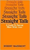 Straight Talk: A Guide to Saying More with Less - Robert Maidment