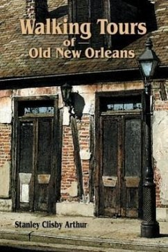 Walking Tours of Old New Orleans - Arthur, Stanley Clisby