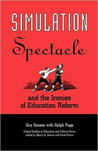 Simulation, Spectacle, And The Ironies Of Education Reform - Guy Senese