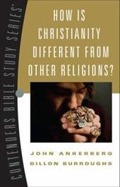 How Is Christianity Different from Other Religions? - Ankerberg, John / Burroughs, Dillon