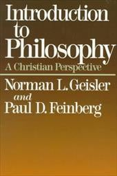 Introduction to Philosophy: A Christian Perspective - Geisler, Norman L. / Feinberg, Paul D.