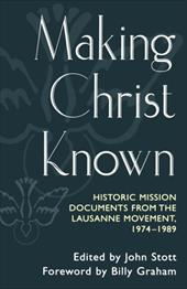 Making Christ Known: Historic Mission Documents from the Lausanne Movement, 1974-1989 - Stott, John R. W. / Graham, Billy