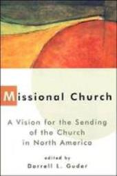Missional Church: A Vision for the Sending of the Church in North America - Guder, Darrell L. / Guder, Daniel L.