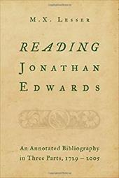 Reading Jonathan Edwards: An Annotated Bibliography in Three Parts, 1729-2005 - Lesser, M. X.