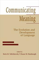 Communicating Meaning: The Evolution and Development of Language - Velichkovsky, Boris M. / Rumbaugh, Duane M.