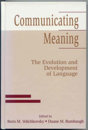 Communicating Meaning: The Evolution and Development of Language. - Velichkovsky, Boris M. / Rumbaugh, Duane M. (Eds.)