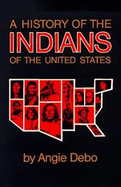 History of the Indians of the United States - Debo, Angie