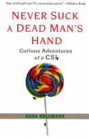 Never Suck a Dead Man's Hand: Curious Adventures of a CSI
