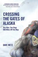 Crossing the Gates of Alaska: One Man, Two Dogs, 600 Miles Off the Map