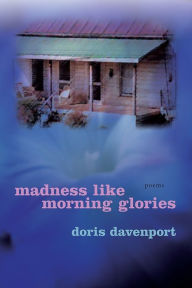 Madness like Morning Glories: Poems - Doris Davenport