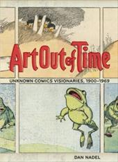 Art Out of Time: Unknown Comics Visionaries, 1900-1969 - Nadel, Dan