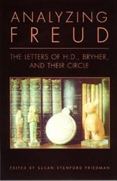 Analyzing Freud: Letters of H.D., Bryher, and Their Circle - H D / Freud, Sigmund / Bryher