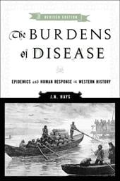 The Burdens of Disease: Epidemics and Human Response in Western History - Hays, J. N.