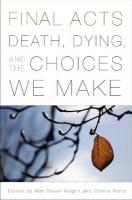 Final Acts: Death, Dying, and the Choices We Make