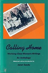 Calling Home: Working-Class Women's Writings: An Anthology - Zandy, Janet