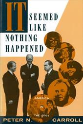 It Seemed Like Nothing Happened: America in the 1970s - Carroll, Peter N.