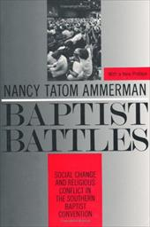 Baptist Battles: Social Change and Religious Conflict in the Southern Baptist Convention - Ammerman, Nancy Tatom