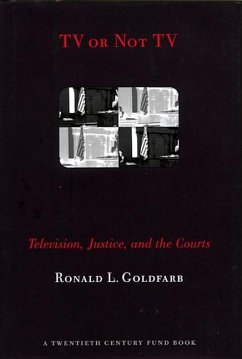 TV or Not TV: Television, Justice, and the Courts - Goldfarb, Ronald L. Jakobsen, Janet Pellegrini, Ann