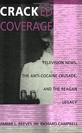 Cracked Coverage: Television News, the Anti-Cocaine Crusade, and the Reagan Legacy - Reeves, Jimmie L. / Jimmie L. Reeves / Richard Campbell